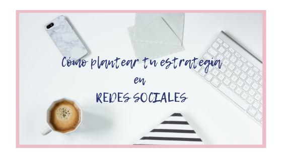 Como plantear tu estrategia en redes sociales